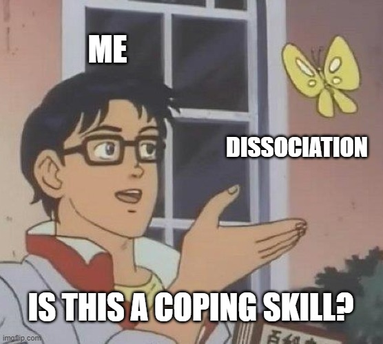 Dissociation - is this a coping skill?